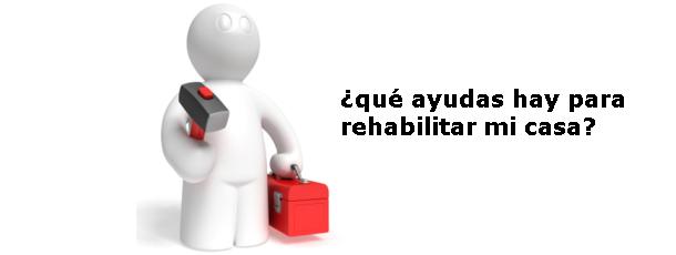 Rehabilitación de vivienda: ¿Qué ayudas hay para reformar tu casa?