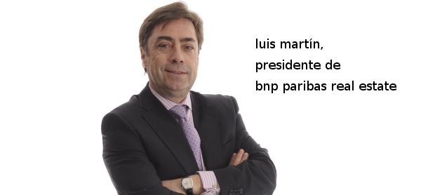 luis martín, presidente de bnp paribas real estate