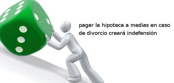 """en caso de divorcio, la hipoteca tendrá que pagarse a partes iguales lo que """"creará muchísima indefensión"""