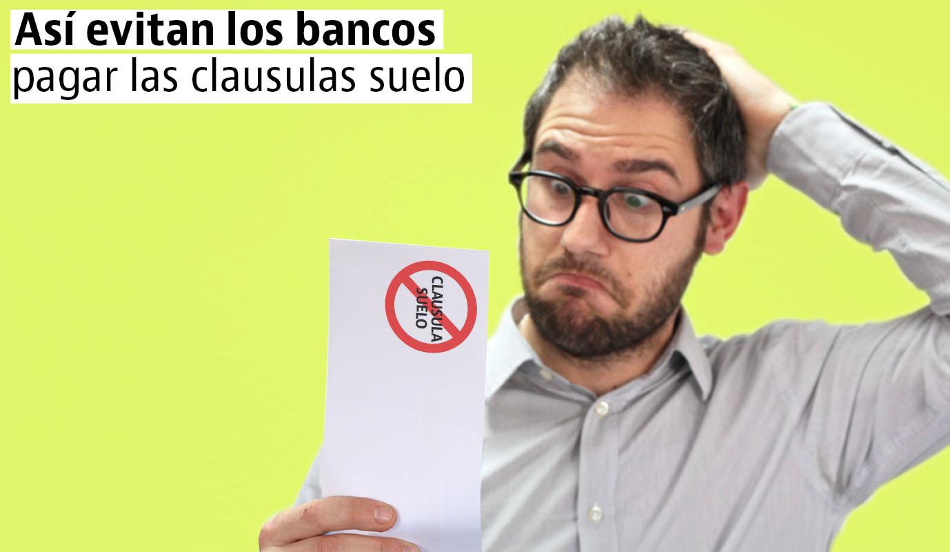 Las artimañas de los bancos para no devolver lo cobrado de más por las cláusulas suelo