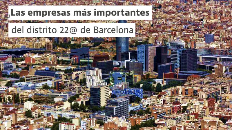 Las empresas más importantes del distrito @22 de Barcelona